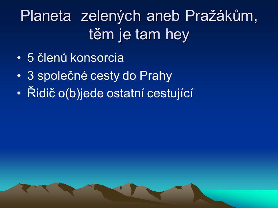 Planeta zelených aneb Pražákům, těm je tam hey 5 členů konsorcia 3 společné cesty do Prahy Řidič o(b)jede ostatní cestující