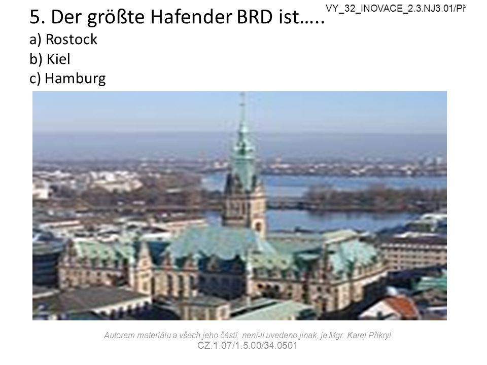 5. Der größte Hafender BRD ist…..
