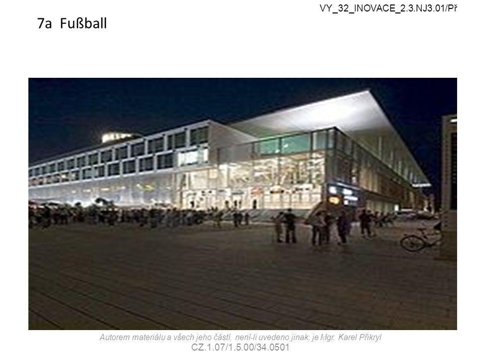 7a Fußball VY_32_INOVACE_2.3.NJ3.01/Př Autorem materiálu a všech jeho částí, není-li uvedeno jinak, je Mgr.