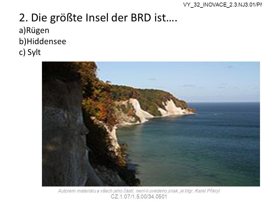 2. Die größte Insel der BRD ist….