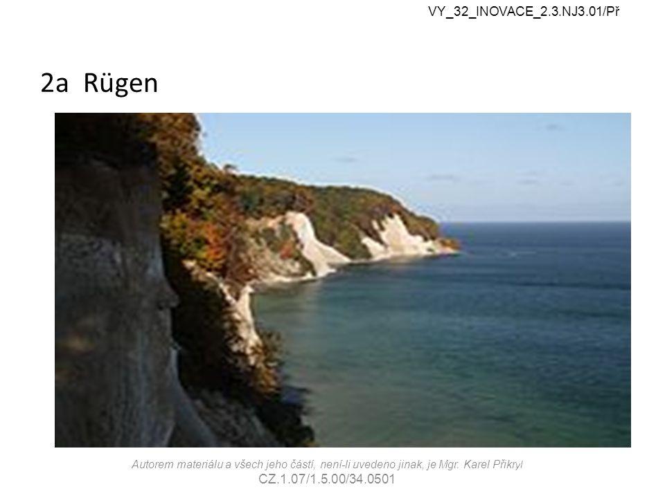 2a Rügen VY_32_INOVACE_2.3.NJ3.01/Př Autorem materiálu a všech jeho částí, není-li uvedeno jinak, je Mgr.