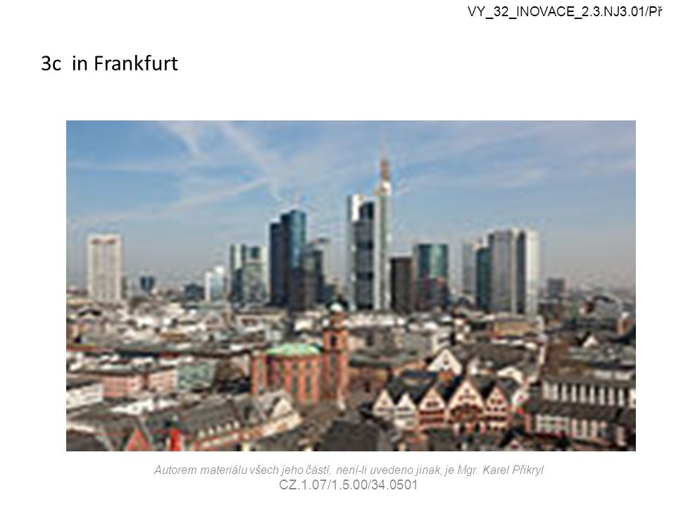 3c in Frankfurt Autorem materiálu všech jeho částí, není-li uvedeno jinak, je Mgr.