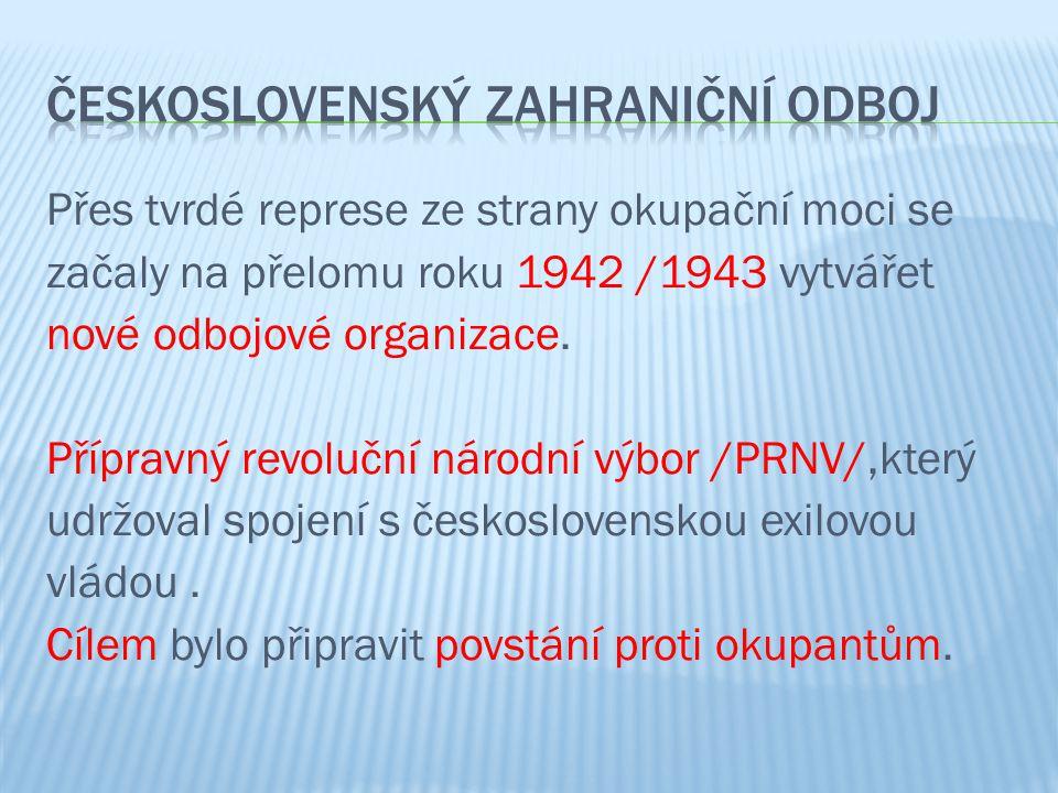 Přes tvrdé represe ze strany okupační moci se začaly na přelomu roku 1942 /1943 vytvářet nové odbojové organizace.