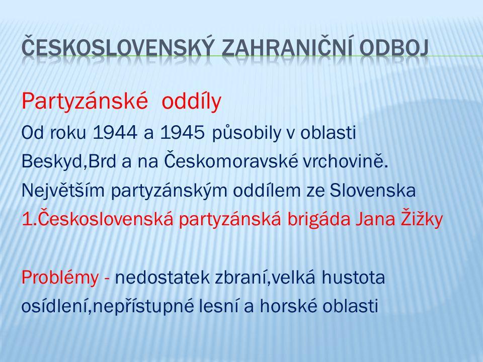 Partyzánské oddíly Od roku 1944 a 1945 působily v oblasti Beskyd,Brd a na Českomoravské vrchovině.