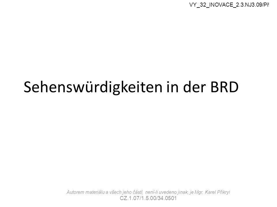 Sehenswürdigkeiten in der BRD VY_32_INOVACE_2.3.NJ3.09/Př Autorem materiálu a všech jeho částí, není-li uvedeno jinak, je Mgr.