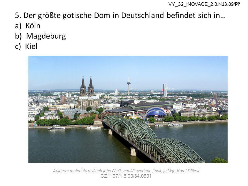 5. Der größte gotische Dom in Deutschland befindet sich in… a) Köln b) Magdeburg c) Kiel VY_32_INOVACE_2.3.NJ3.09/Př Autorem materiálu a všech jeho čá