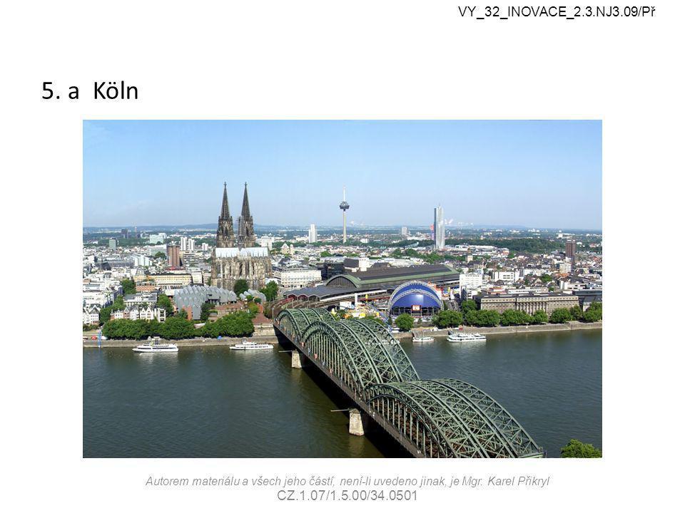 5. a Köln VY_32_INOVACE_2.3.NJ3.09/Př Autorem materiálu a všech jeho částí, není-li uvedeno jinak, je Mgr. Karel Přikryl CZ.1.07/1.5.00/34.0501