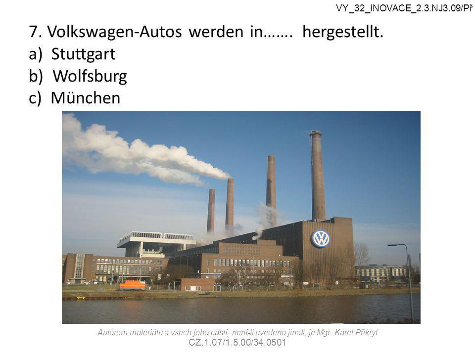 7. Volkswagen-Autos werden in……. hergestellt.