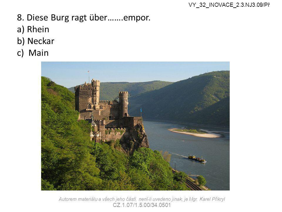 8.Diese Burg ragt über…….empor.