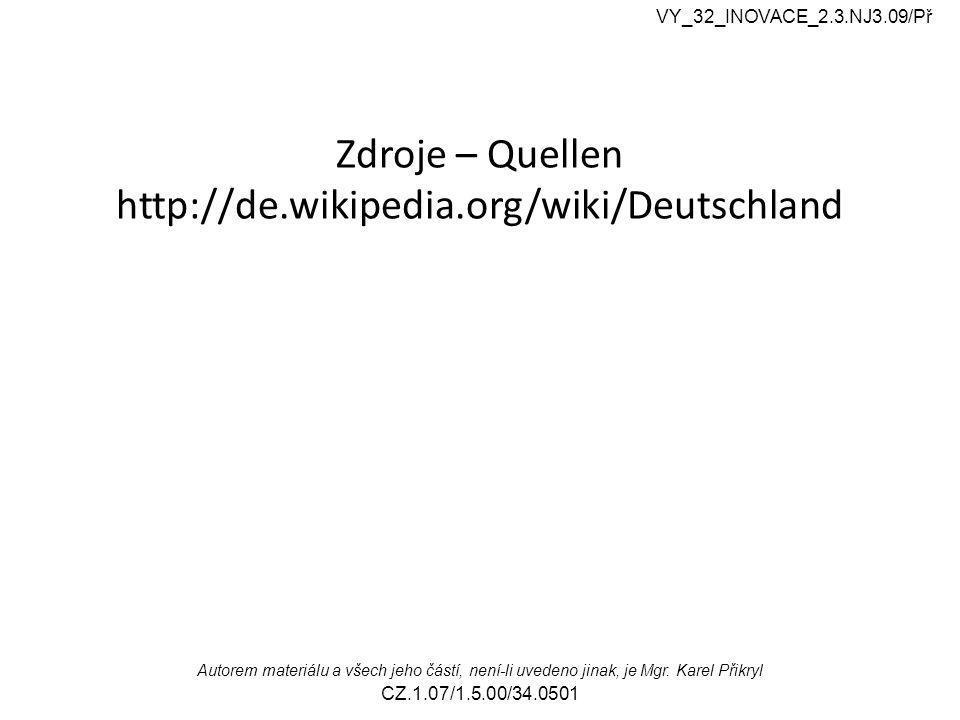 Zdroje – Quellen http://de.wikipedia.org/wiki/Deutschland Autorem materiálu a všech jeho částí, není-li uvedeno jinak, je Mgr.