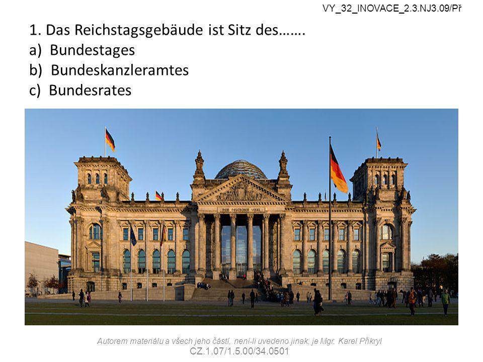 1.a Sitz des Bundestages VY_32_INOVACE_2.3.NJ3.09/Př Autorem materi á lu a v š ech jeho č á st í, nen í -li uvedeno jinak, je Mgr.