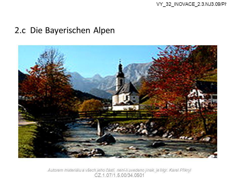2.c Die Bayerischen Alpen VY_32_INOVACE_2.3.NJ3.09/Př Autorem materiálu a všech jeho částí, není-li uvedeno jinak, je Mgr.