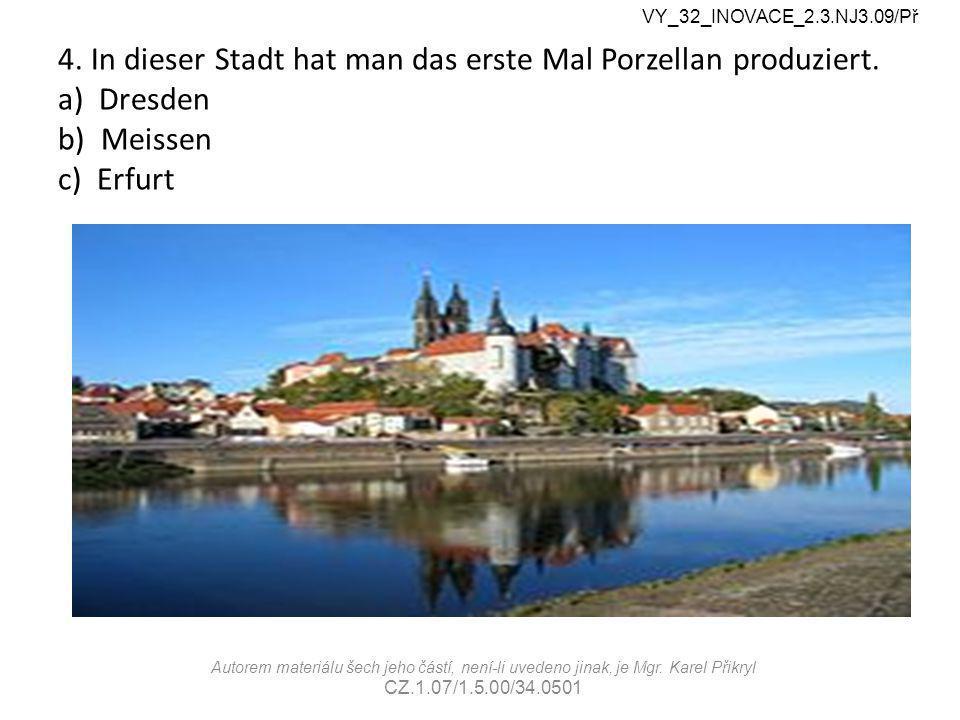 4. In dieser Stadt hat man das erste Mal Porzellan produziert.