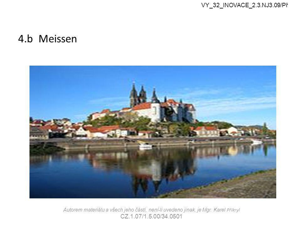 4.b Meissen VY_32_INOVACE_2.3.NJ3.09/Př Autorem materiálu a všech jeho částí, není-li uvedeno jinak, je Mgr.