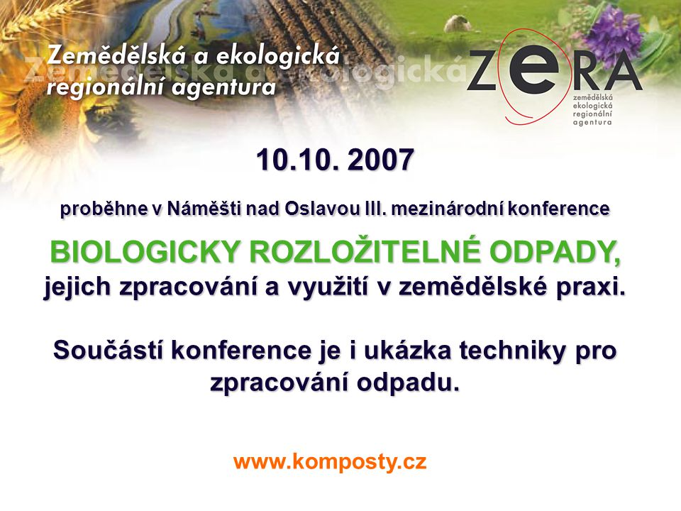 10.10. 2007 proběhne v Náměšti nad Oslavou III. mezinárodní konference BIOLOGICKY ROZLOŽITELNÉ ODPADY, jejich zpracování a využití v zemědělské praxi.