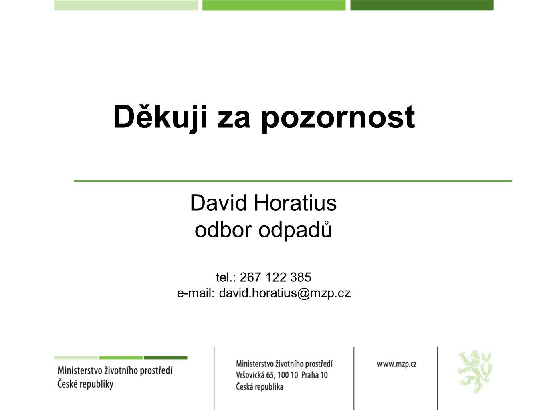 Děkuji za pozornost David Horatius odbor odpadů tel.: 267 122 385 e-mail: david.horatius@mzp.cz
