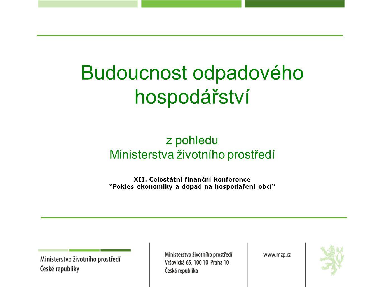 """Budoucnost odpadového hospodářství z pohledu Ministerstva životního prostředí XII. Celostátní finanční konference """"Pokles ekonomiky a dopad na hospoda"""