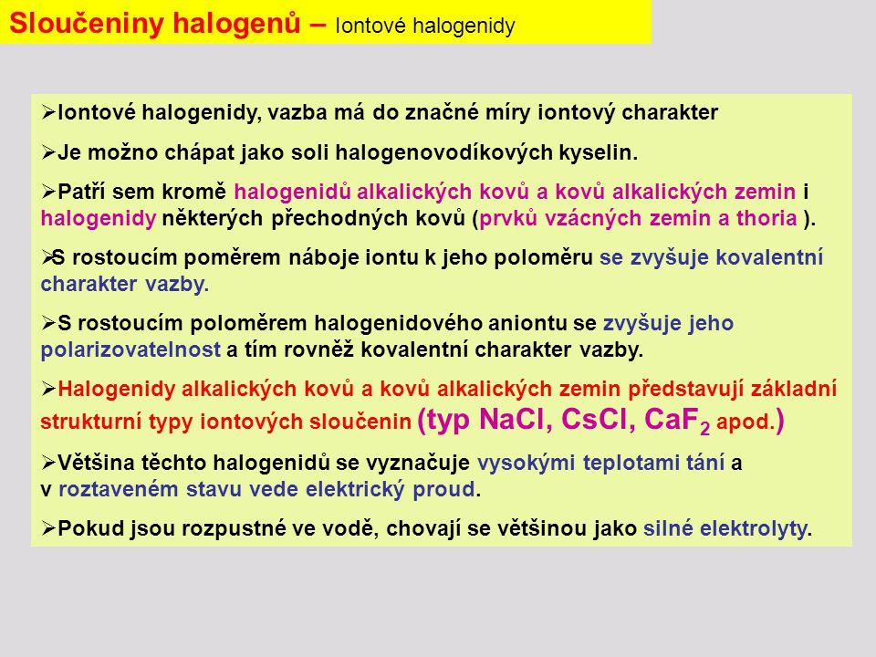  Iontové halogenidy, vazba má do značné míry iontový charakter  Je možno chápat jako soli halogenovodíkových kyselin.