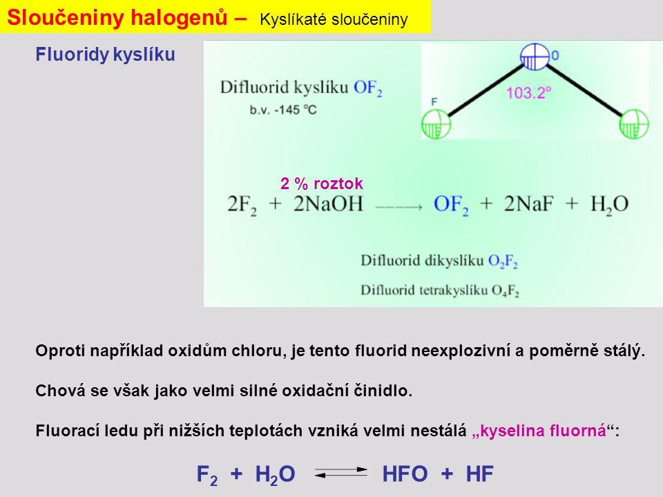 Sloučeniny halogenů – Kyslíkaté sloučeniny Fluoridy kyslíku 2 % roztok Oproti například oxidům chloru, je tento fluorid neexplozivní a poměrně stálý.