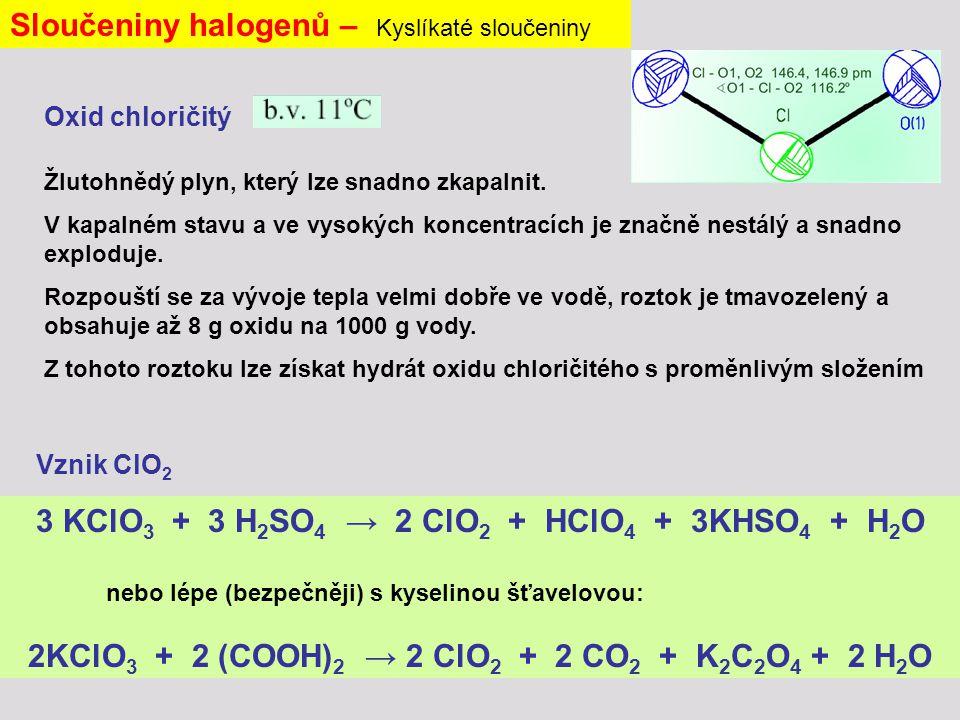 Sloučeniny halogenů – Kyslíkaté sloučeniny Oxid chloričitý Žlutohnědý plyn, který lze snadno zkapalnit.