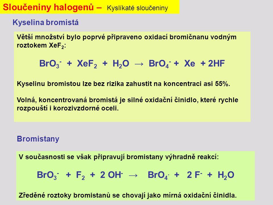Větší množství bylo poprvé připraveno oxidací bromičnanu vodným roztokem XeF 2 : BrO 3 - + XeF 2 + H 2 O → BrO 4 - + Xe + 2HF Kyselinu bromistou lze bez rizika zahustit na koncentraci asi 55%.