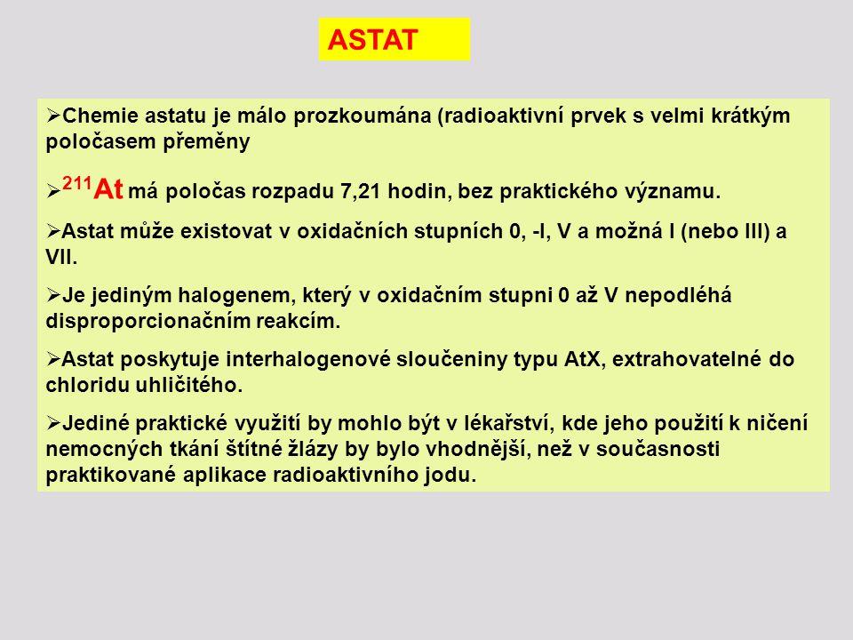 ASTAT  Chemie astatu je málo prozkoumána (radioaktivní prvek s velmi krátkým poločasem přeměny  211 At má poločas rozpadu 7,21 hodin, bez praktického významu.