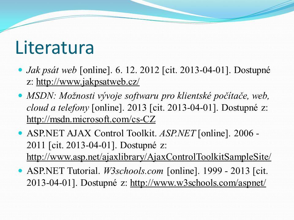 Literatura Jak psát web [online]. 6. 12. 2012 [cit. 2013-04-01]. Dostupné z: http://www.jakpsatweb.cz/ MSDN: Možnosti vývoje softwaru pro klientské po