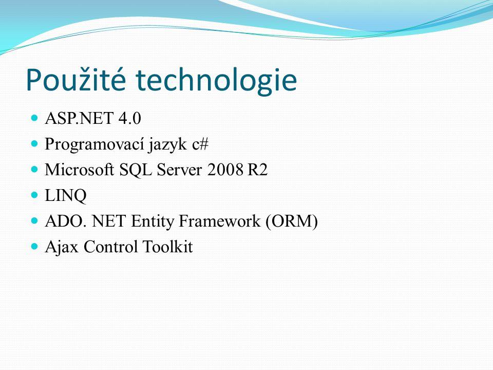 Použité technologie ASP.NET 4.0 Programovací jazyk c# Microsoft SQL Server 2008 R2 LINQ ADO. NET Entity Framework (ORM) Ajax Control Toolkit