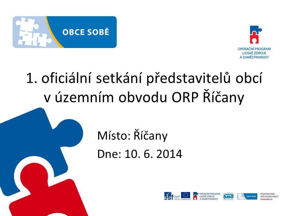 1. oficiální setkání představitelů obcí v územním obvodu ORP Říčany Místo: Říčany Dne: 10. 6. 2014