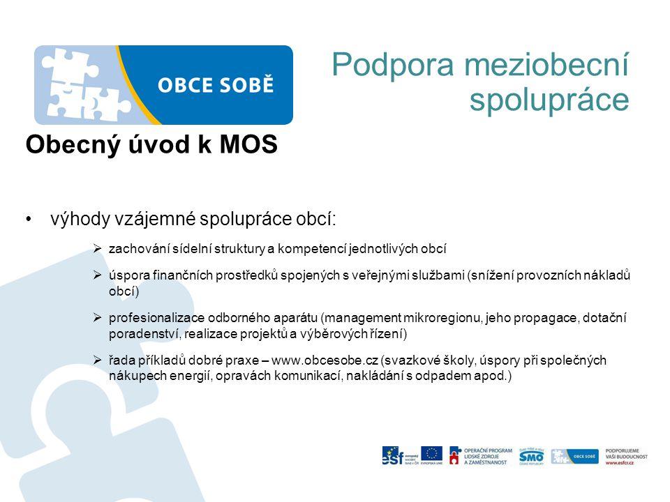 Podpora meziobecní spolupráce Obecný úvod k MOS výhody vzájemné spolupráce obcí:  zachování sídelní struktury a kompetencí jednotlivých obcí  úspora