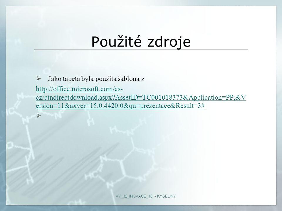 Použité zdroje  Jako tapeta byla použita šablona z http://office.microsoft.com/cs- cz/ctndirectdownload.aspx?AssetID=TC001018373&Application=PP,&V ersion=11&axver=15.0.4420.0&qu=prezentace&Result=3#  VY_32_INOVACE_18 - KYSELINY