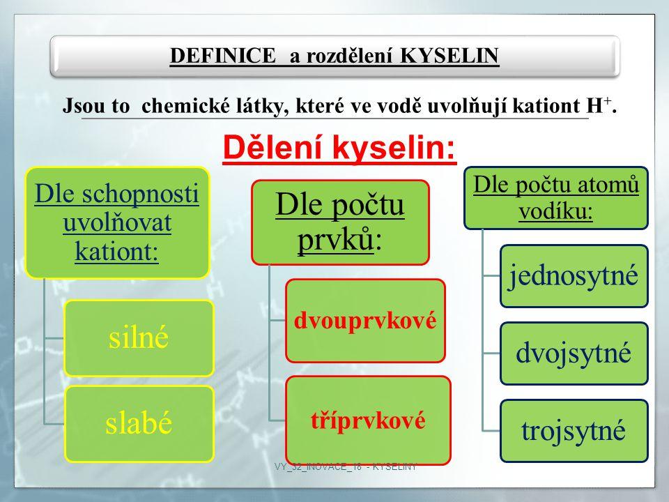 DEFINICE a rozdělení KYSELIN Jsou to chemické látky, které ve vodě uvolňují kationt H +.