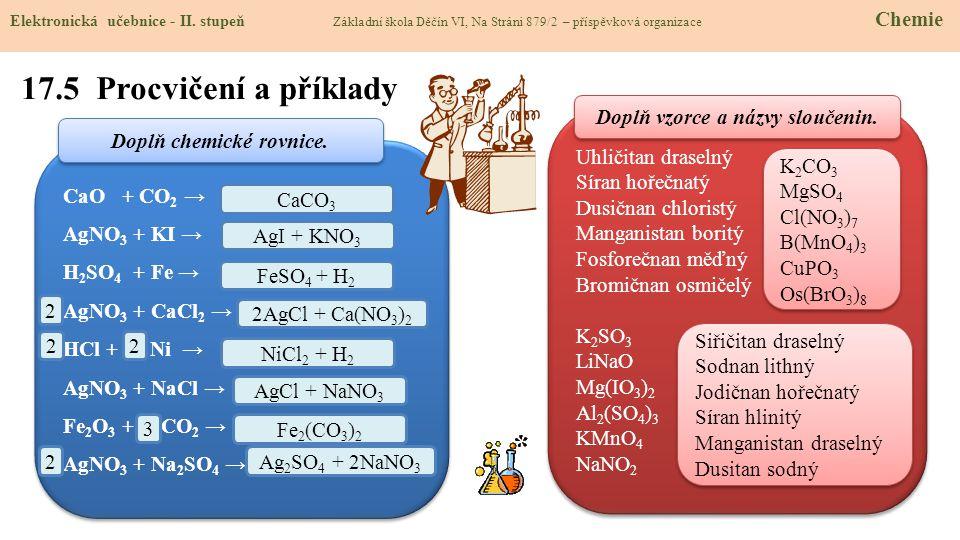 17.5 Procvičení a příklady Elektronická učebnice - II. stupeň Základní škola Děčín VI, Na Stráni 879/2 – příspěvková organizace Chemie CaO + CO 2 → Ag