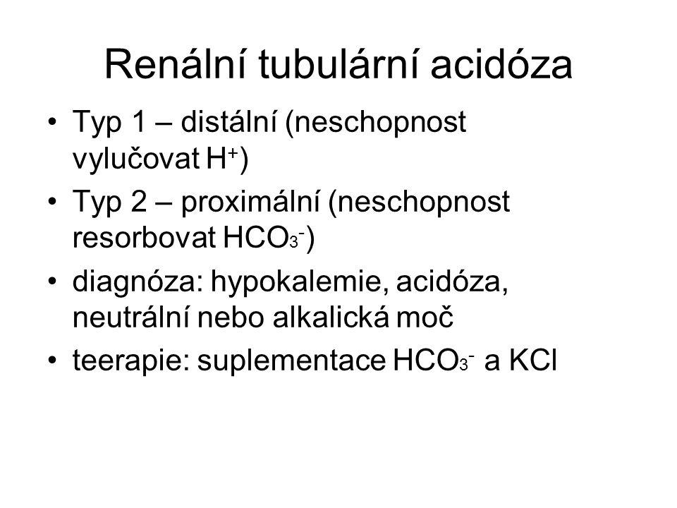 Renální tubulární acidóza Typ 1 – distální (neschopnost vylučovat H + ) Typ 2 – proximální (neschopnost resorbovat HCO 3 - ) diagnóza: hypokalemie, ac