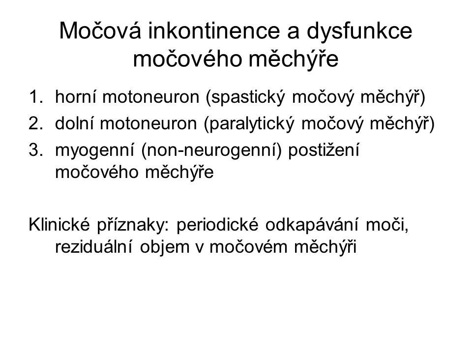 Močová inkontinence a dysfunkce močového měchýře 1.horní motoneuron (spastický močový měchýř) 2.dolní motoneuron (paralytický močový měchýř) 3.myogenn