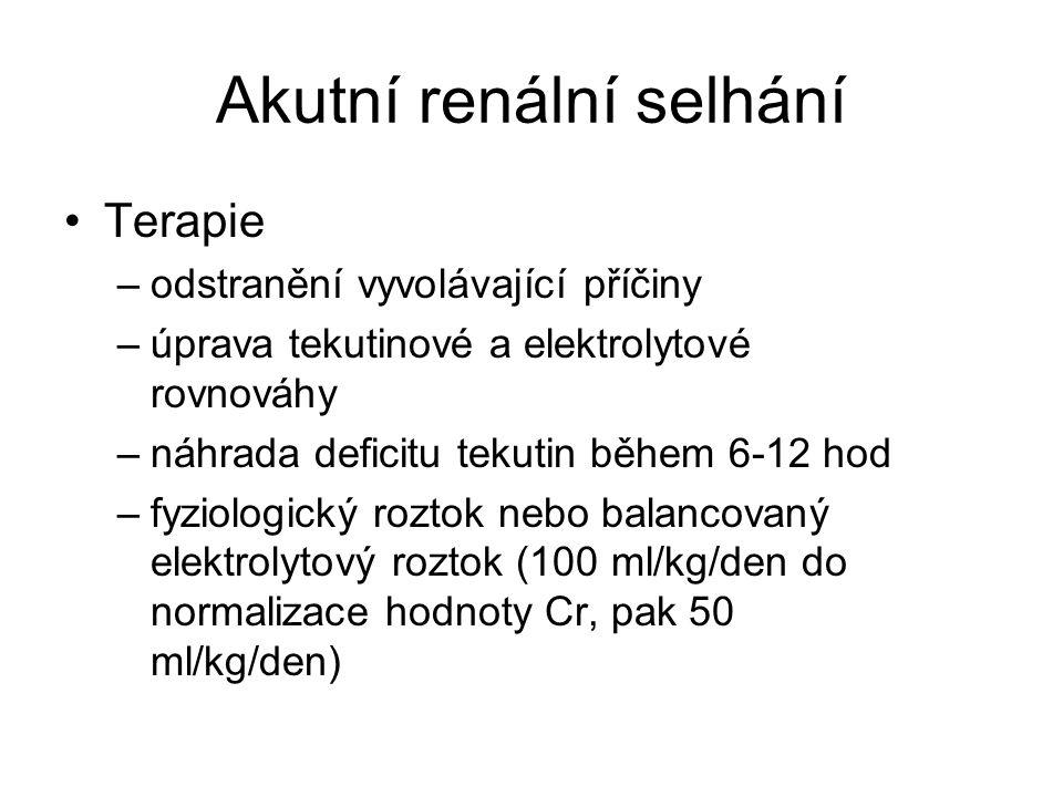Akutní renální selhání Terapie –odstranění vyvolávající příčiny –úprava tekutinové a elektrolytové rovnováhy –náhrada deficitu tekutin během 6-12 hod