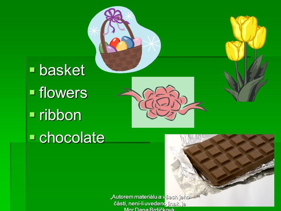 """ basket  flowers  ribbon  chocolate """"Autorem materiálu a všech jeho částí, není-li uvedeno jinak, je Mgr.Dana Brdíčková."""