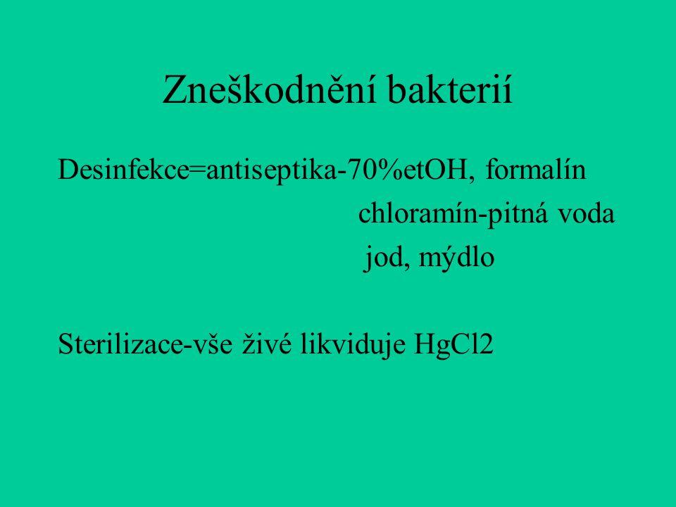 Zneškodnění bakterií Desinfekce=antiseptika-70%etOH, formalín chloramín-pitná voda jod, mýdlo Sterilizace-vše živé likviduje HgCl2
