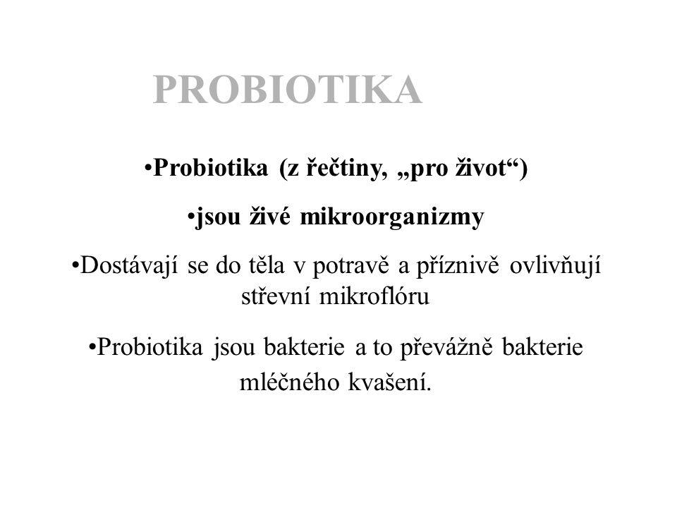 """Probiotika (z řečtiny, """"pro život ) jsou živé mikroorganizmy Dostávají se do těla v potravě a příznivě ovlivňují střevní mikroflóru Probiotika jsou bakterie a to převážně bakterie mléčného kvašení."""