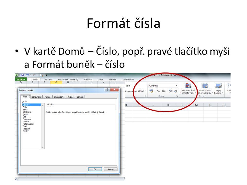 Formát čísla Standardně se používá formát Obecný, Excel sám rozpozná charakter vložených dat Podle charakteru tabulky volíme počet desetinných míst, ostatní místa jsou zaokrouhlována dle matematických pravidel Čísla jsou standardně zarovnána vpravo