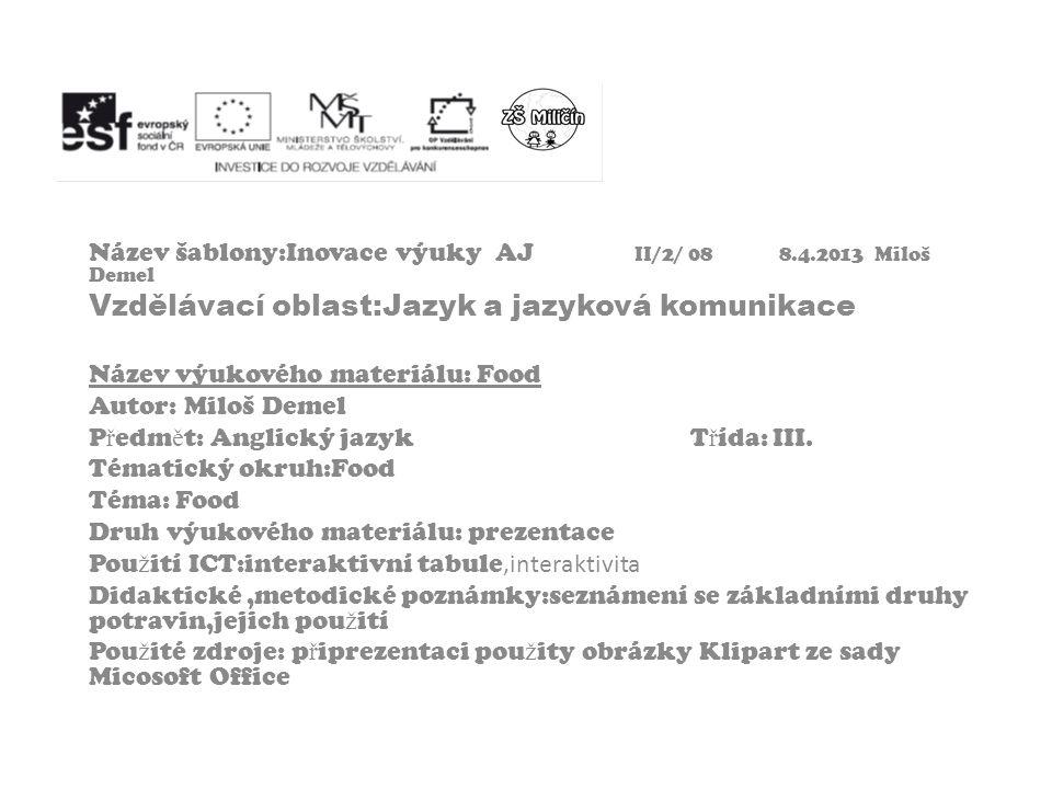 Název šablony:Inovace výuky AJ II/2/ 08 8.4.2013 Miloš Demel Vzdělávací oblast:Jazyk a jazyková komunikace Název výukového materiálu: Food Autor: Milo