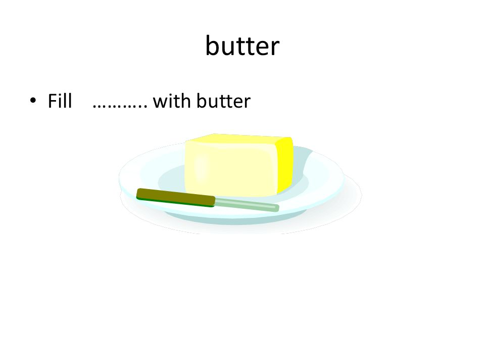 butter Fill ……….. with butter