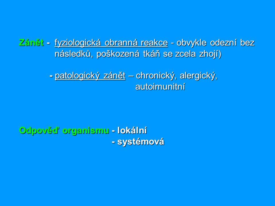 Zánět - fyziologická obranná reakce - obvykle odezní bez následků, poškozená tkáň se zcela zhojí) - patologický zánět – chronický, alergický, autoimun