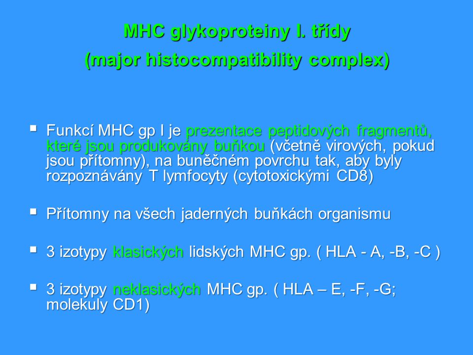 MHC glykoproteiny I. třídy (major histocompatibility complex)  Funkcí MHC gp I je prezentace peptidových fragmentů, které jsou produkovány buňkou (vč