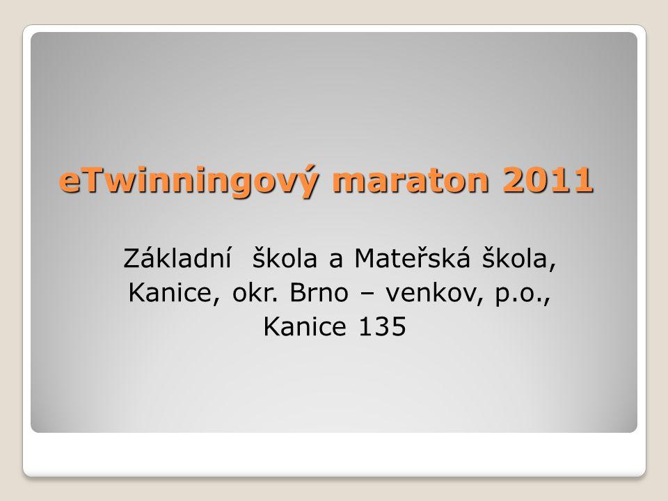 eTwinningový maraton 2011 Základní škola a Mateřská škola, Kanice, okr. Brno – venkov, p.o., Kanice 135
