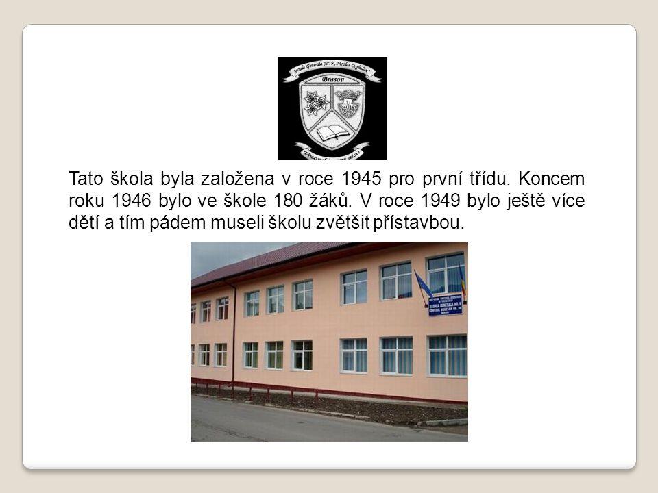 Tato škola byla založena v roce 1945 pro první třídu.