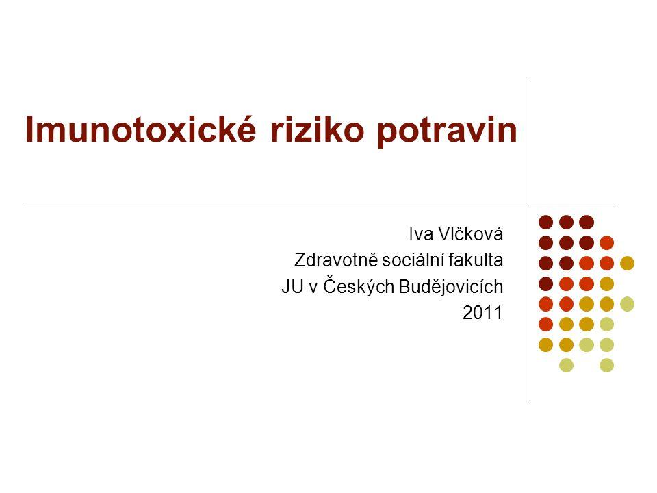 Imunotoxické riziko potravin Iva Vlčková Zdravotně sociální fakulta JU v Českých Budějovicích 2011