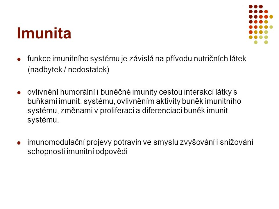 Imunita funkce imunitního systému je závislá na přívodu nutričních látek (nadbytek / nedostatek) ovlivnění humorální i buněčné imunity cestou interakcí látky s buňkami imunit.