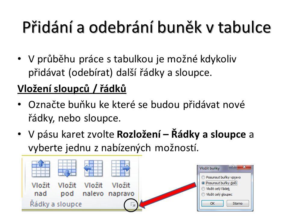 Přidání a odebrání buněk v tabulce V průběhu práce s tabulkou je možné kdykoliv přidávat (odebírat) další řádky a sloupce.