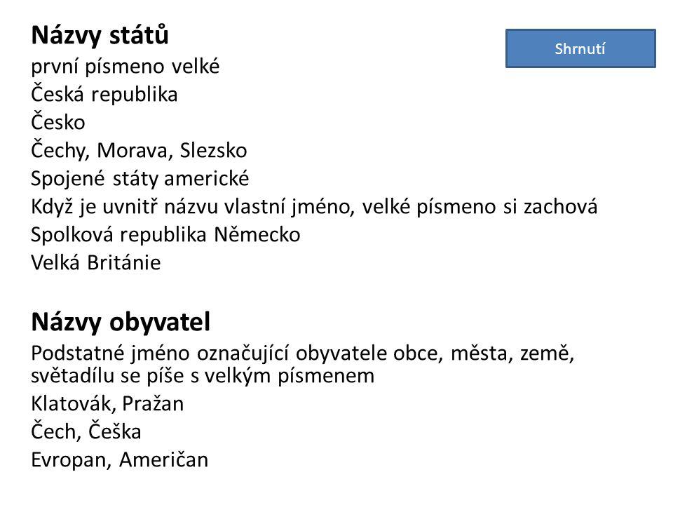 Názvy států první písmeno velké Česká republika Česko Čechy, Morava, Slezsko Spojené státy americké Když je uvnitř názvu vlastní jméno, velké písmeno